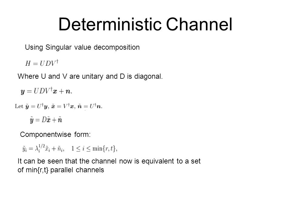 Deterministic Channel Where U and V are unitary and D is diagonal.