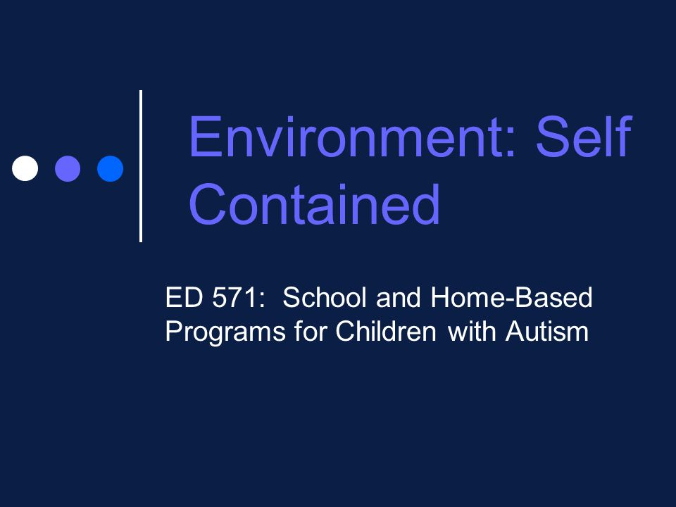 environment self contained ed 571 school and home based programs
