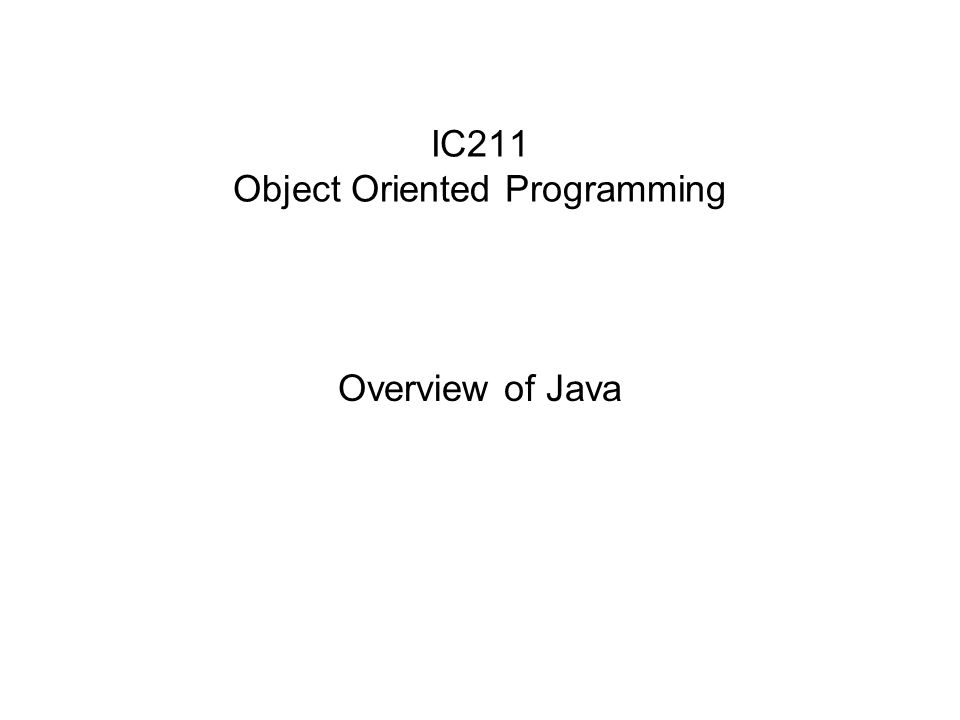 IC211 Object Oriented Programming Overview of Java