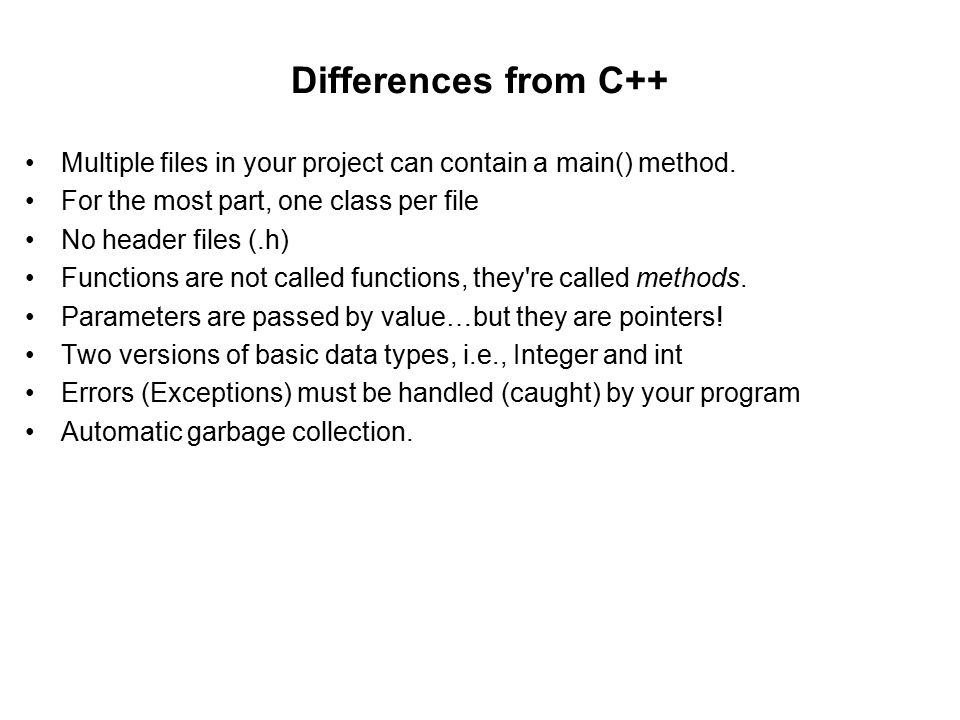 Differences from C++ Multiple files in your project can contain a main() method.