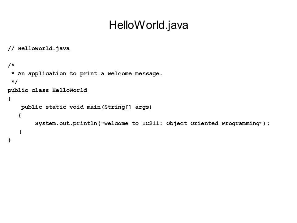 HelloWorld.java // HelloWorld.java /* * An application to print a welcome message.