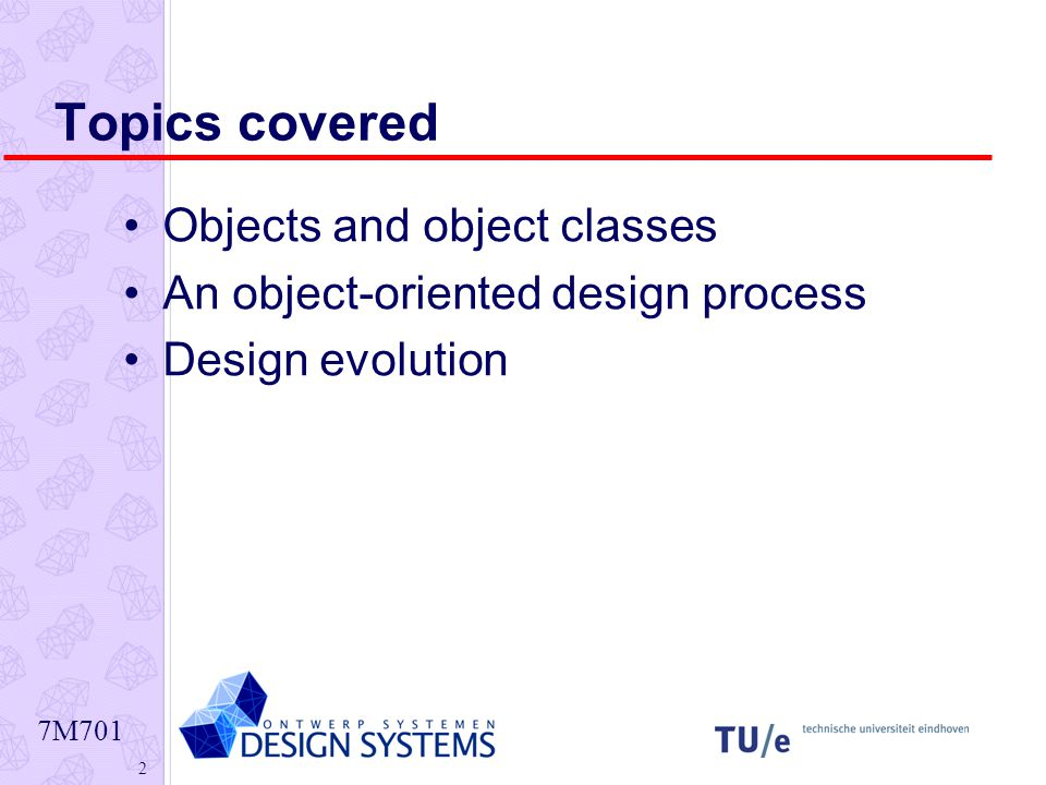 7M701 2 Topics covered Objects and object classes An object-oriented design process Design evolution