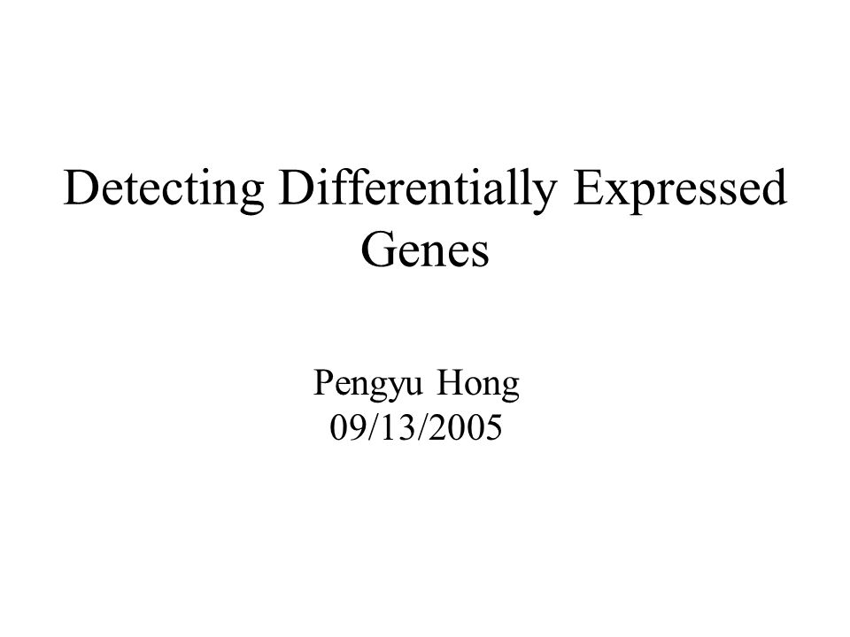 Detecting Differentially Expressed Genes Pengyu Hong 09/13/2005