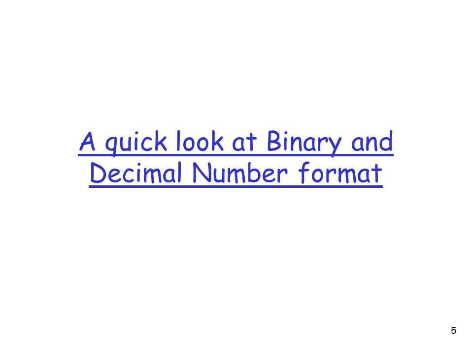 5 A quick look at Binary and Decimal Number format