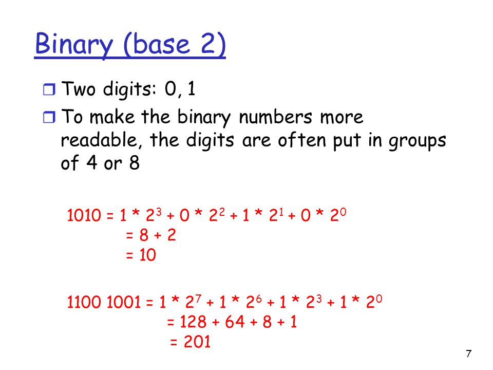 Binary (base 2) r Two digits: 0, 1 r To make the binary numbers more readable, the digits are often put in groups of 4 or = 1 * * * * 2 0 = = = 1 * * * * 2 0 = = 201 7