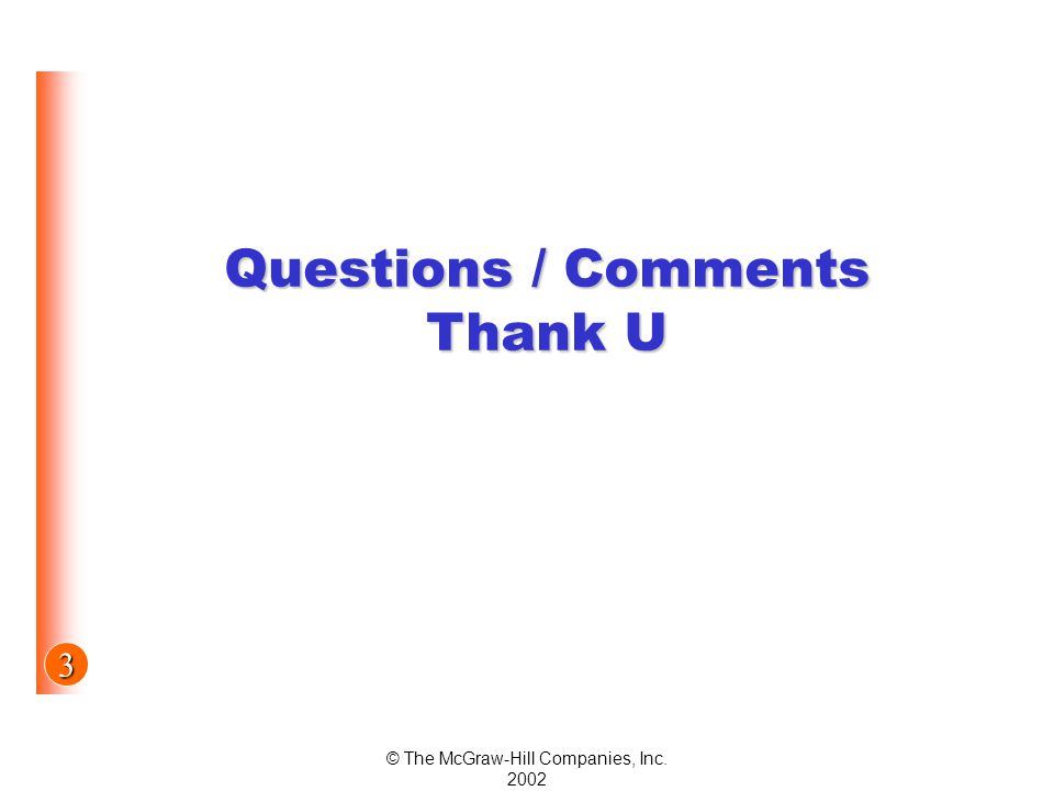 3 © The McGraw-Hill Companies, Inc Questions / Comments Thank U