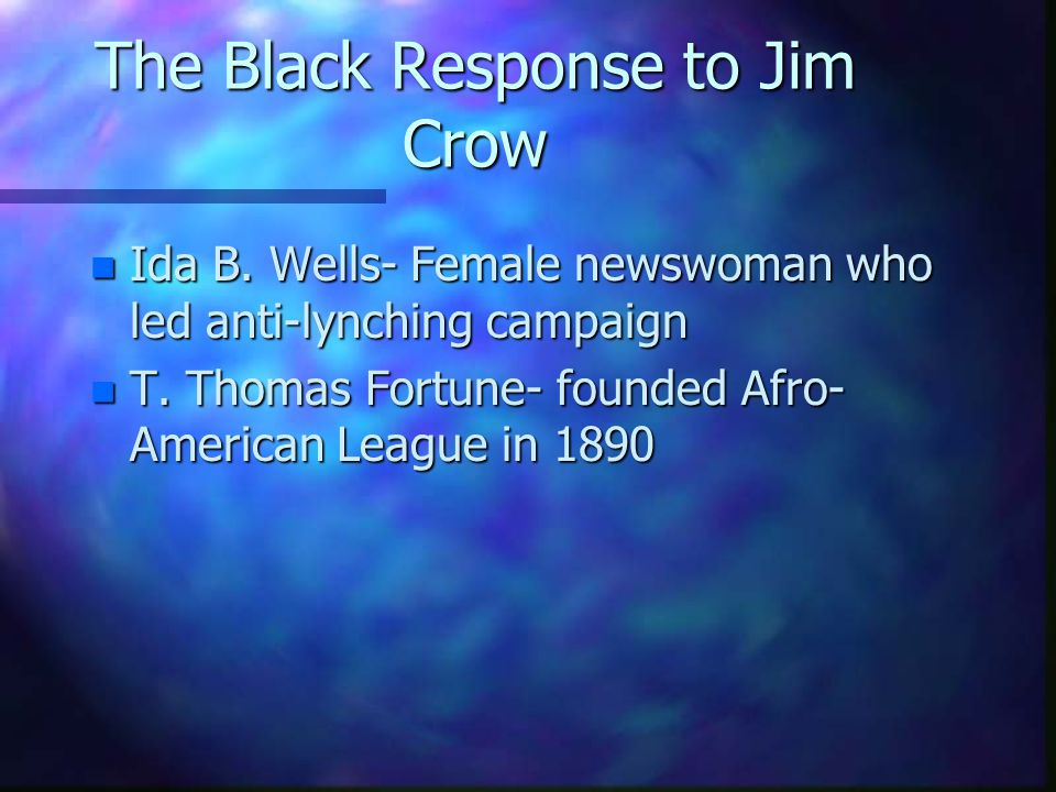 The Black Response to Jim Crow n Ida B. Wells- Female newswoman who led anti-lynching campaign n T.