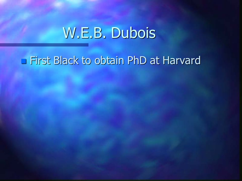 n First Black to obtain PhD at Harvard