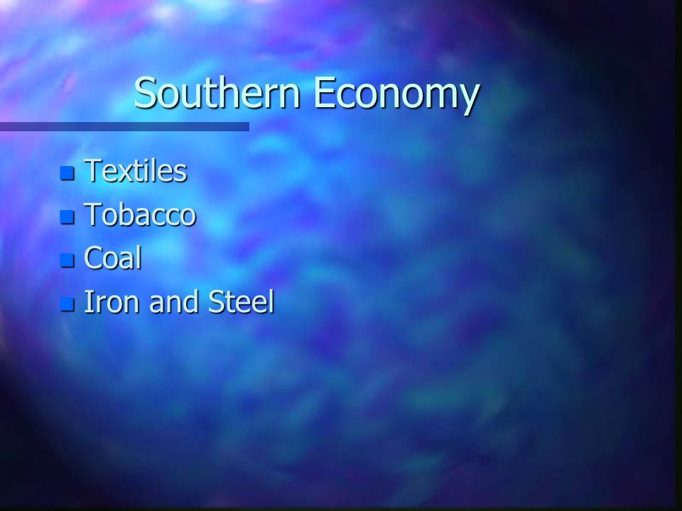 Southern Economy n Textiles n Tobacco n Coal n Iron and Steel