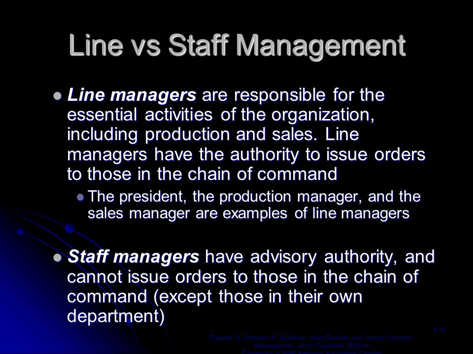 Line vs Staff Management Line managers are responsible for the essential activities of the organization, including production and sales.