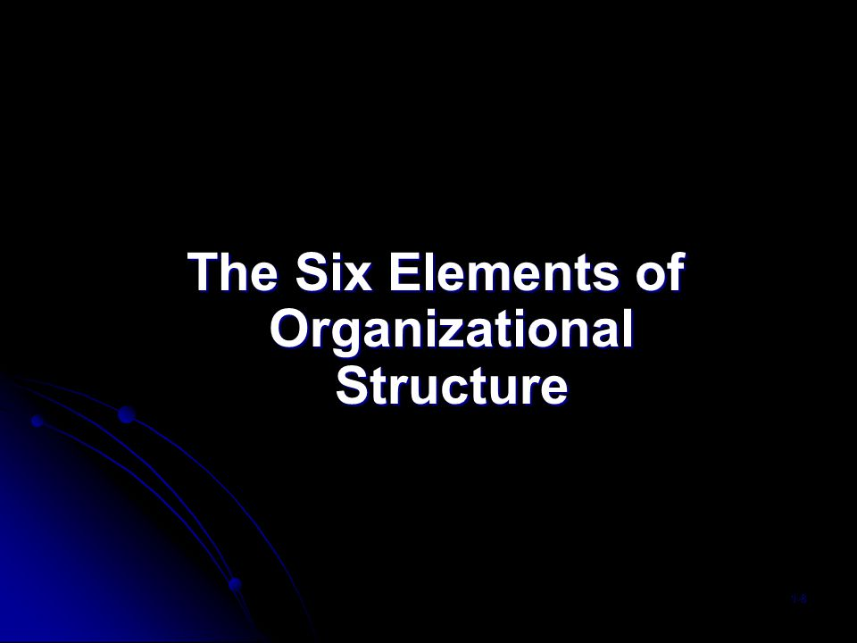 The Six Elements of Organizational Structure 1-8
