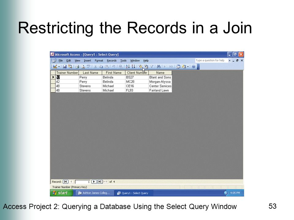 Access Project 2: Querying a Database Using the Select Query Window 53 Restricting the Records in a Join