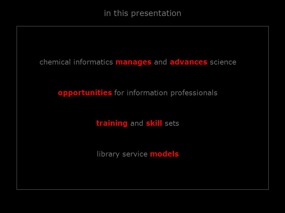 in this presentation chemical informatics manages and advances science opportunities for information professionals training and skill sets library service models