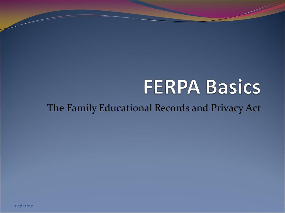 2/16/2010 The Family Educational Records and Privacy Act