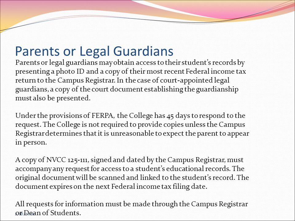 2/16/2010 Parents or legal guardians may obtain access to their student's records by presenting a photo ID and a copy of their most recent Federal income tax return to the Campus Registrar.