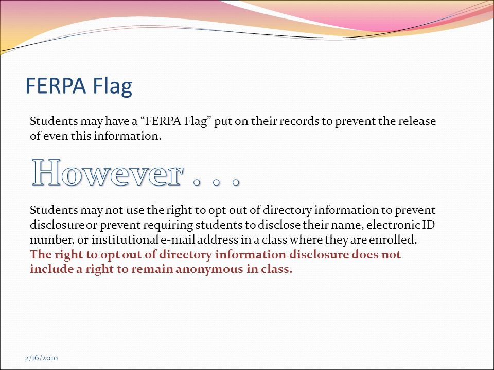 2/16/2010 Students may have a FERPA Flag put on their records to prevent the release of even this information.