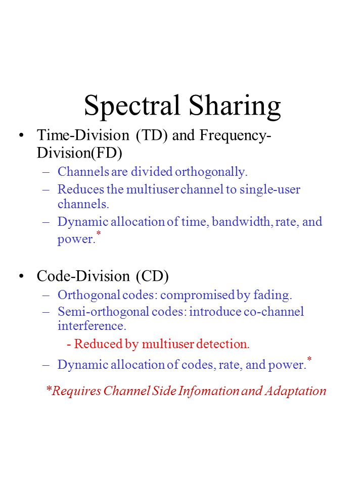 Spectral Sharing Time-Division (TD) and Frequency- Division(FD) –Channels are divided orthogonally.