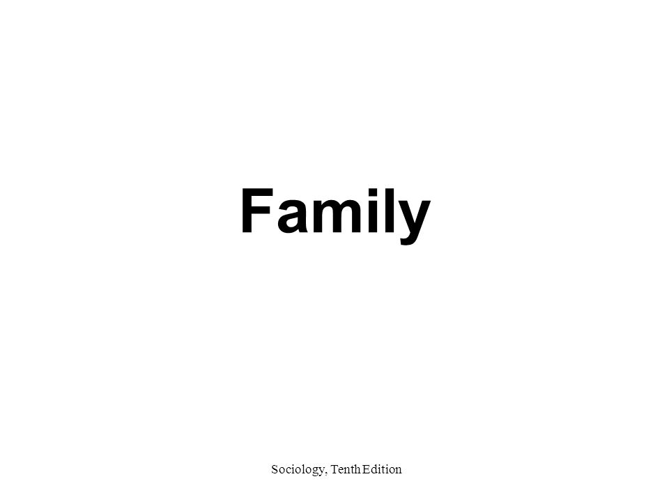 Sociology, Tenth Edition Family