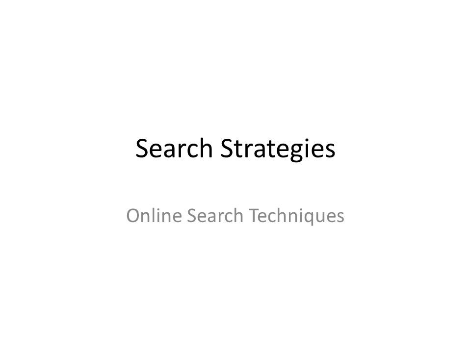 Search Strategies Online Search Techniques
