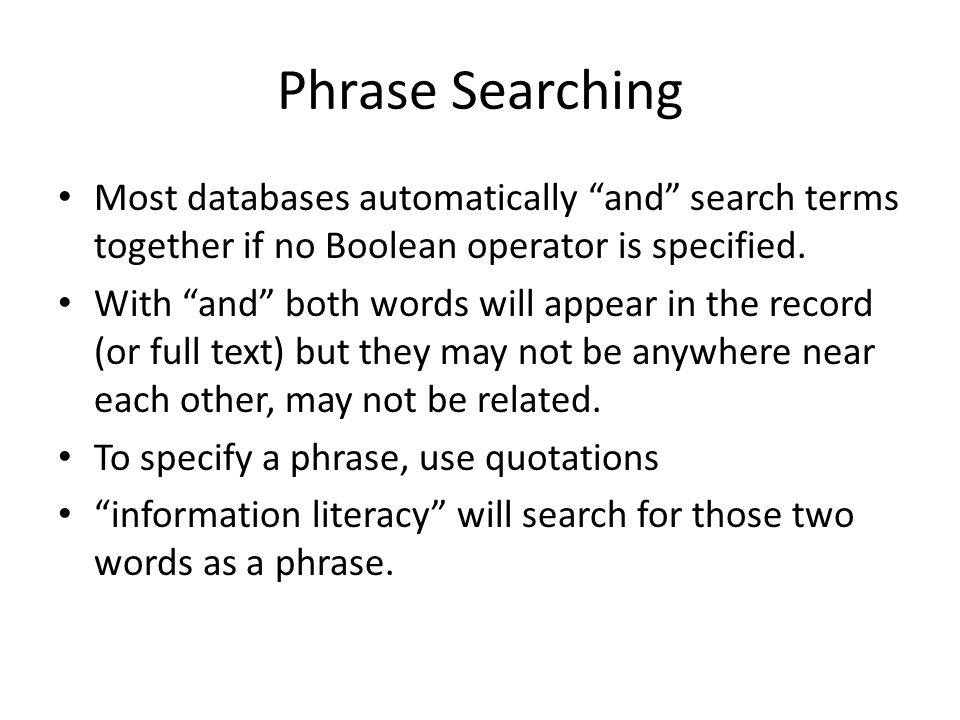 Phrase Searching Most databases automatically and search terms together if no Boolean operator is specified.