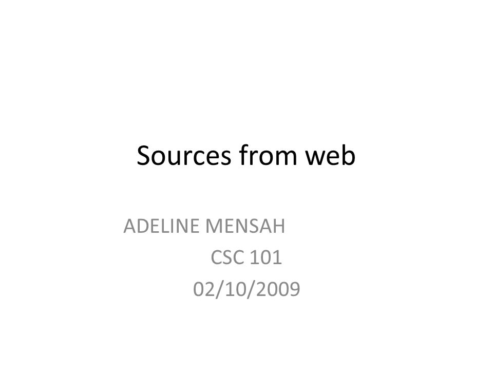 Sources from web ADELINE MENSAH CSC /10/2009