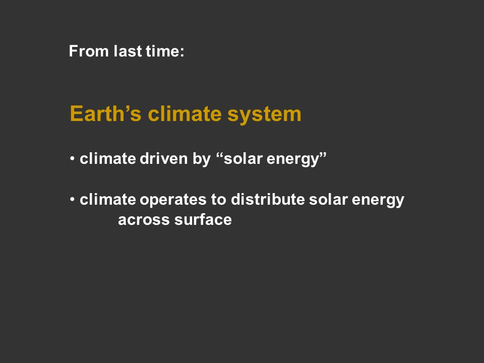 Earth's climate system climate driven by solar energy climate operates to distribute solar energy across surface From last time: