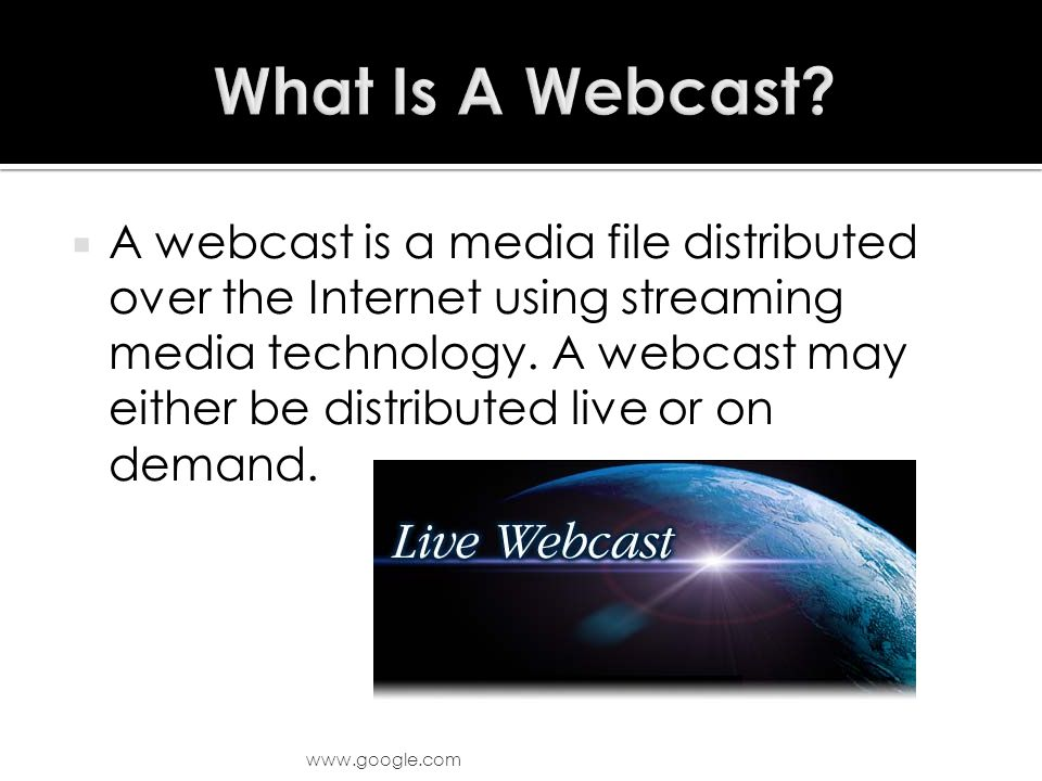  A webcast is a media file distributed over the Internet using streaming media technology.