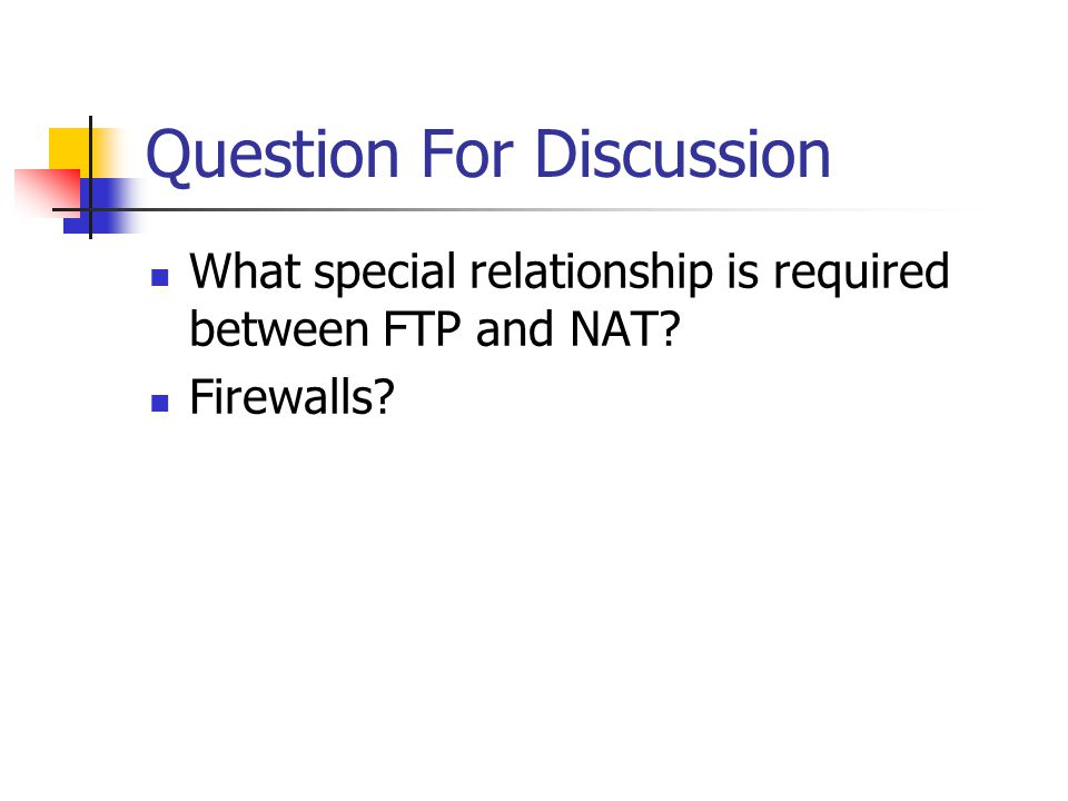 Question For Discussion What special relationship is required between FTP and NAT Firewalls