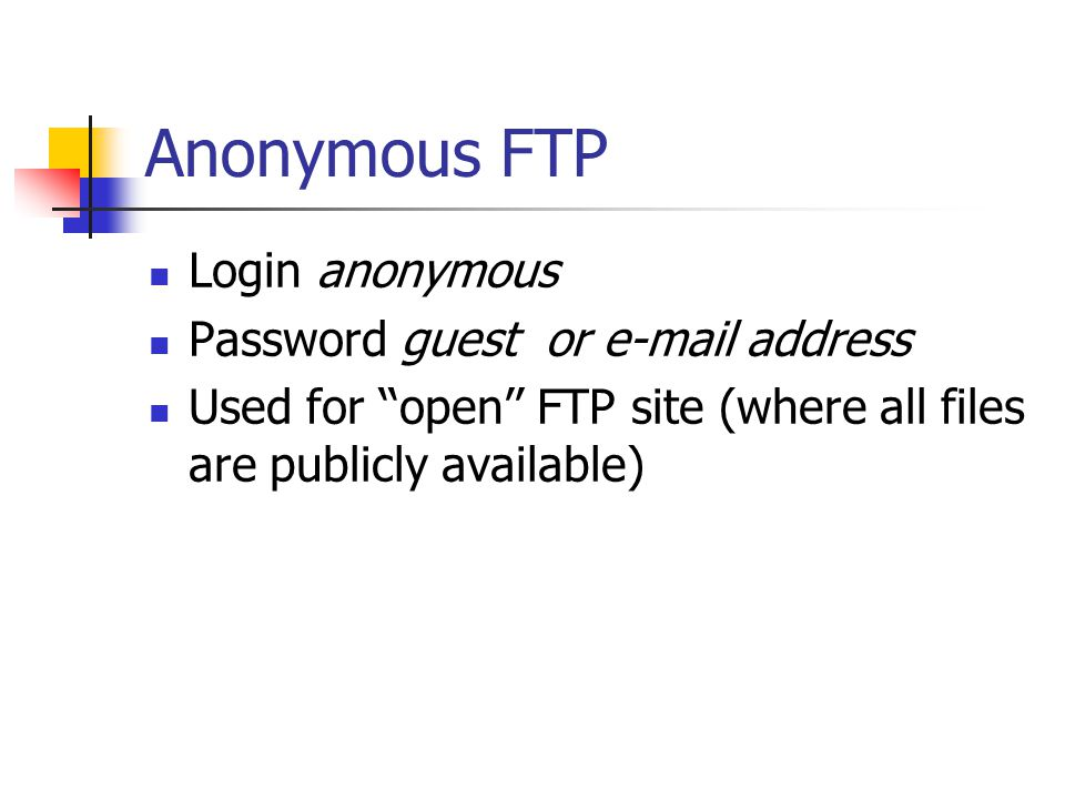 Anonymous FTP Login anonymous Password guest or  address Used for ''open'' FTP site (where all files are publicly available)
