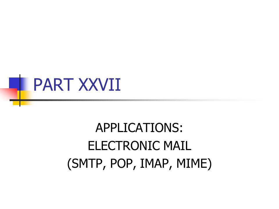 PART XXVII APPLICATIONS: ELECTRONIC MAIL (SMTP, POP, IMAP, MIME)