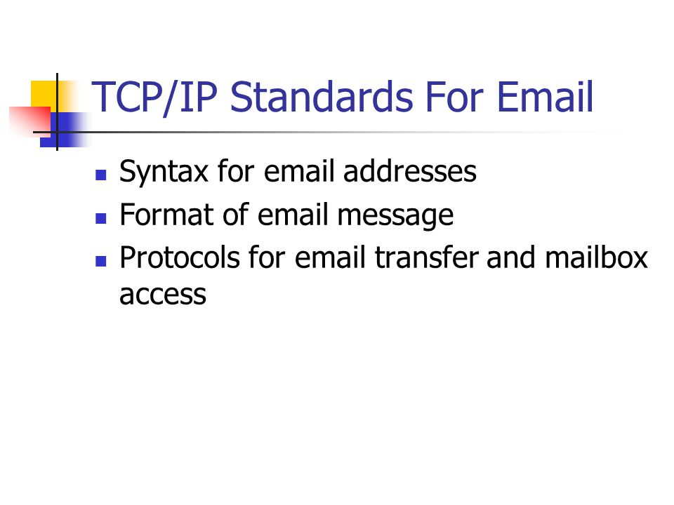 TCP/IP Standards For  Syntax for  addresses Format of  message Protocols for  transfer and mailbox access
