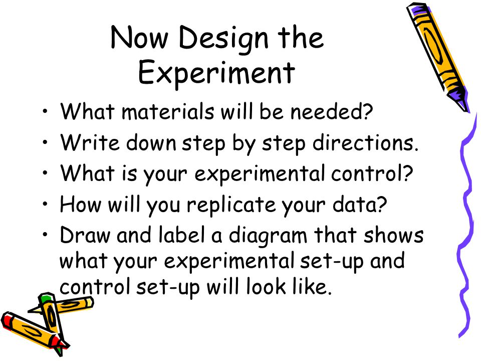 Now Design the Experiment What materials will be needed.