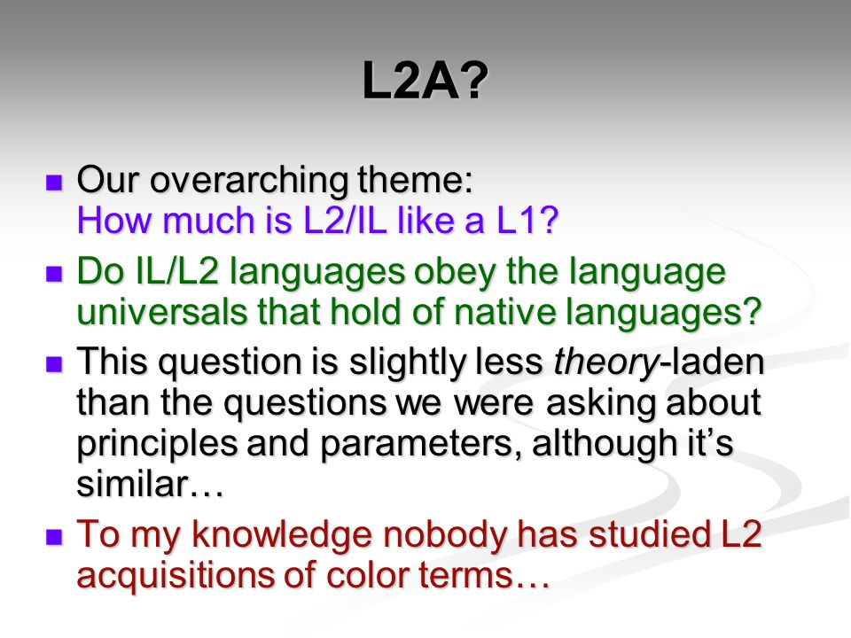 L2A. Our overarching theme: How much is L2/IL like a L1.