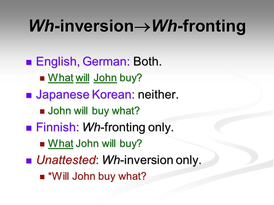 Wh-inversion  Wh-fronting English, German: Both. English, German: Both.