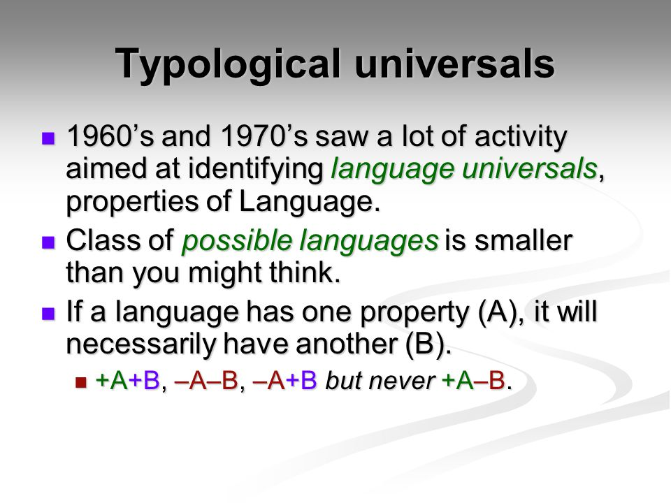 Typological universals 1960's and 1970's saw a lot of activity aimed at identifying language universals, properties of Language.