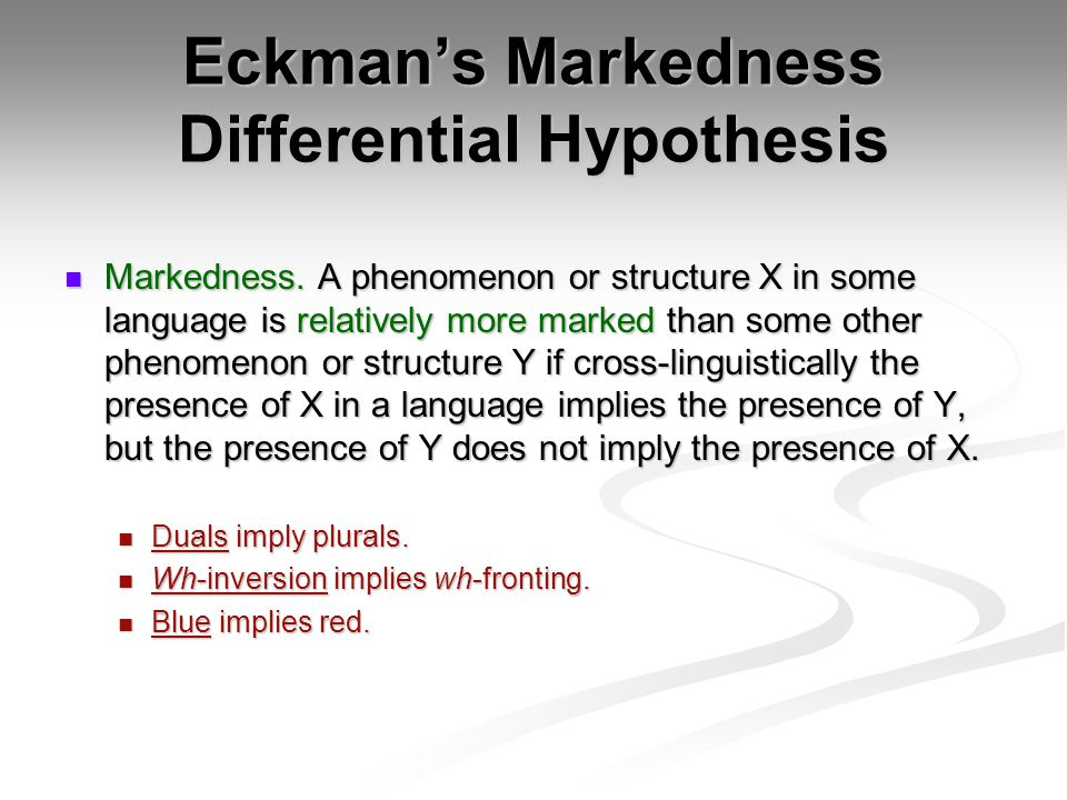 Eckman's Markedness Differential Hypothesis Markedness.