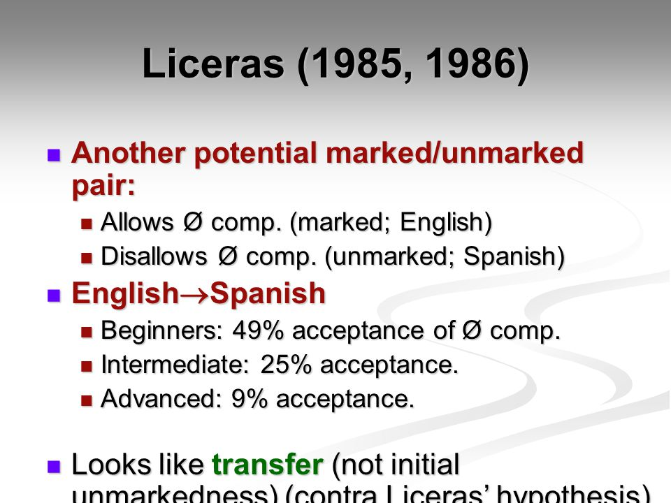 Liceras (1985, 1986) Another potential marked/unmarked pair: Another potential marked/unmarked pair: Allows Ø comp.