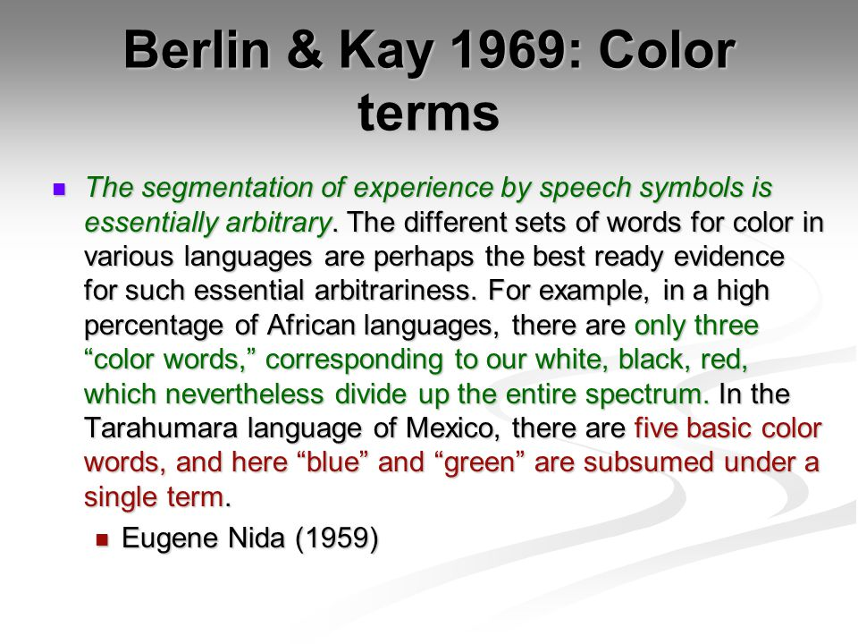 Berlin & Kay 1969: Color terms The segmentation of experience by speech symbols is essentially arbitrary.