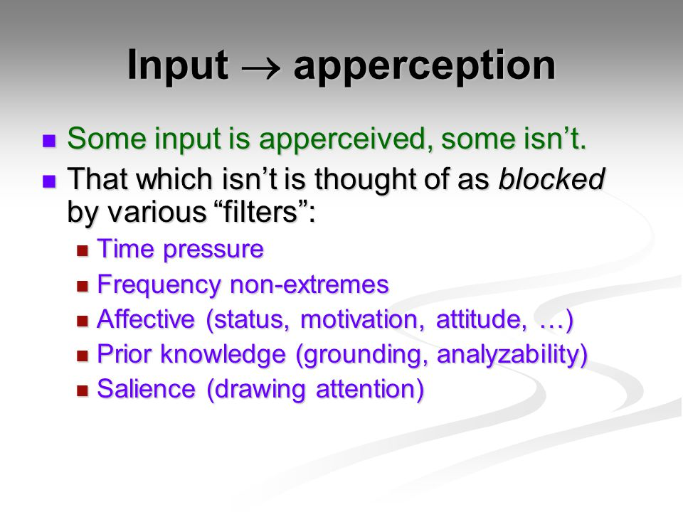 Input  apperception Some input is apperceived, some isn't.