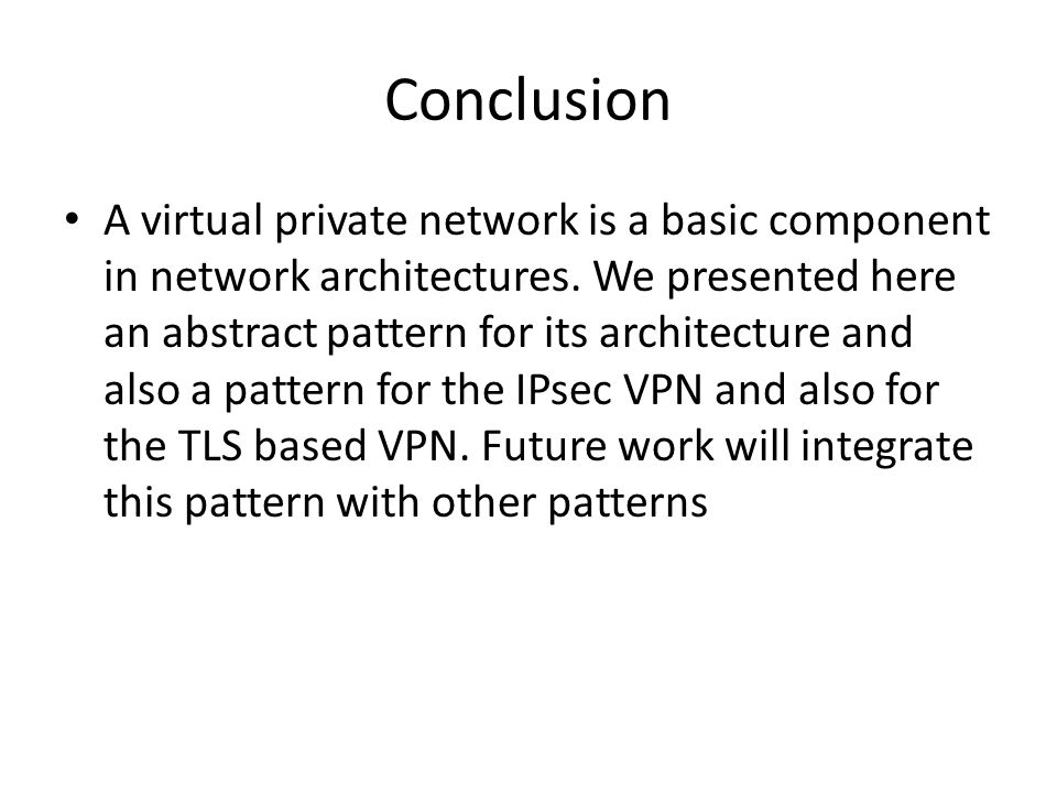 Conclusion A virtual private network is a basic component in network architectures.