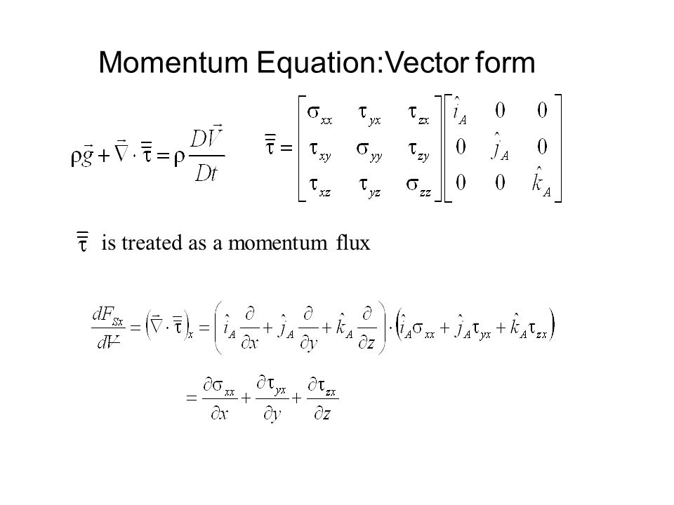 Momentum Equation:Vector form is treated as a momentum flux