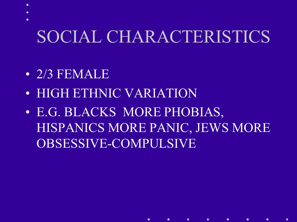 SOCIAL CHARACTERISTICS 2/3 FEMALE HIGH ETHNIC VARIATION E.G.