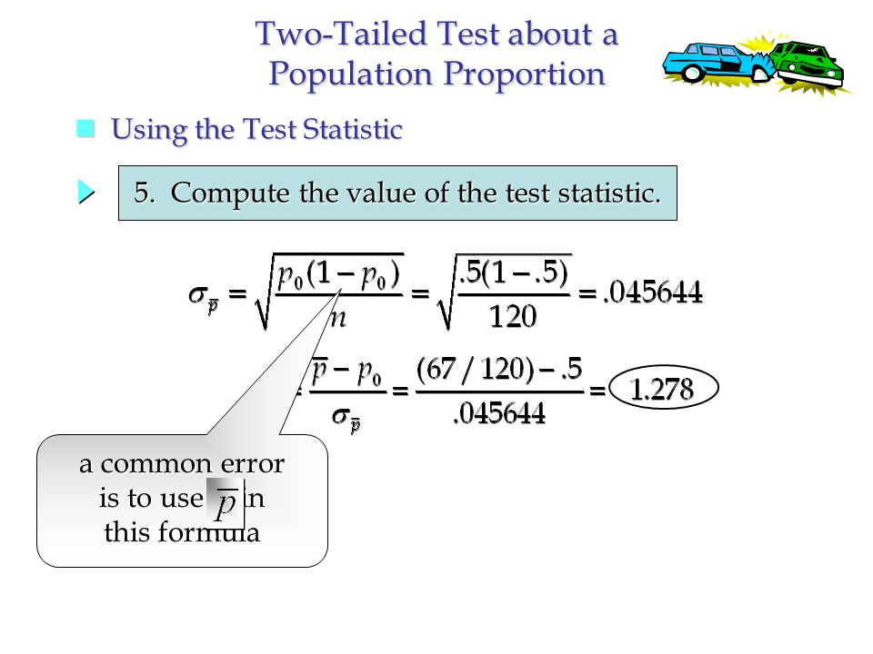 Two-Tailed Test about a Population Proportion Using the Test Statistic Using the Test Statistic 5.