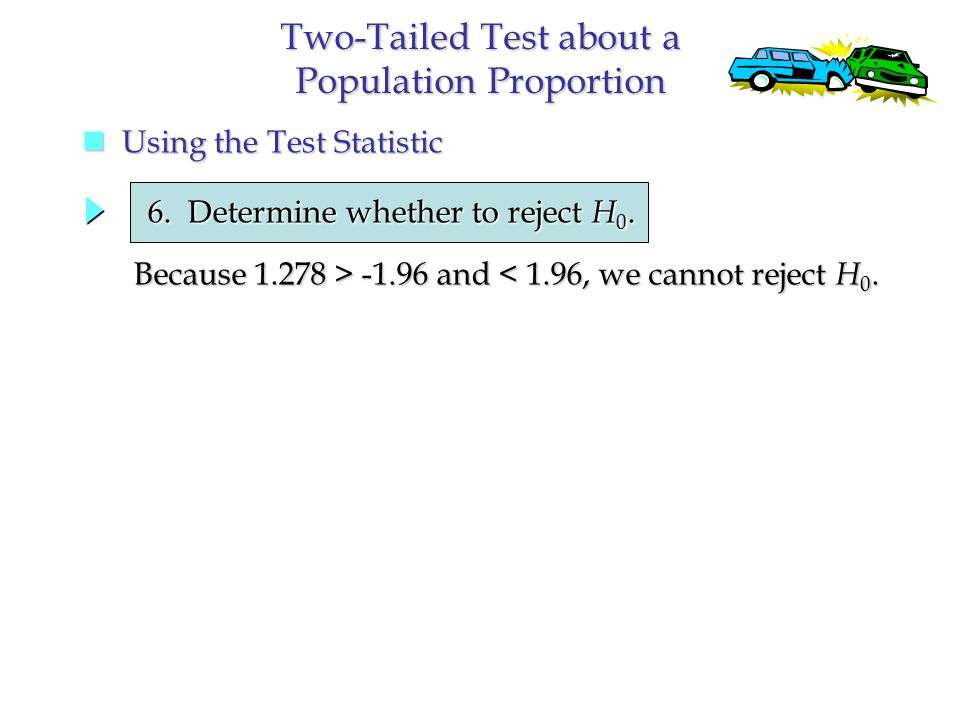 Two-Tailed Test about a Population Proportion Using the Test Statistic Using the Test Statistic 6.