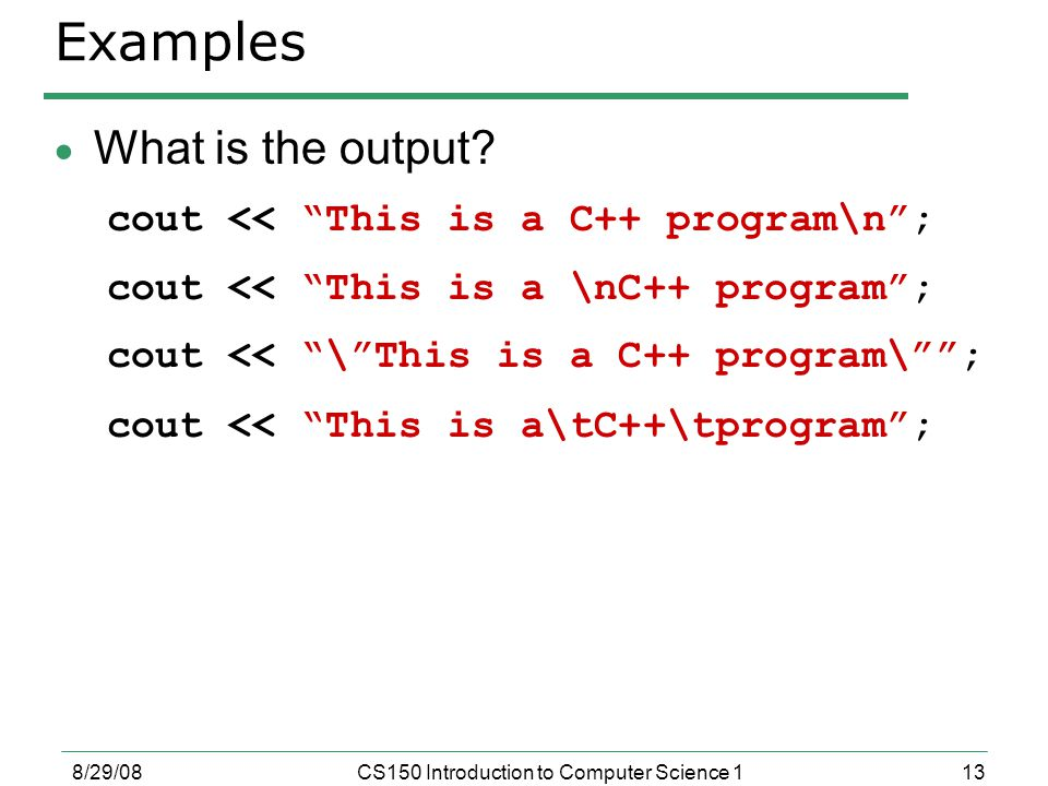 13 8/29/08CS150 Introduction to Computer Science 1 Examples  What is the output.