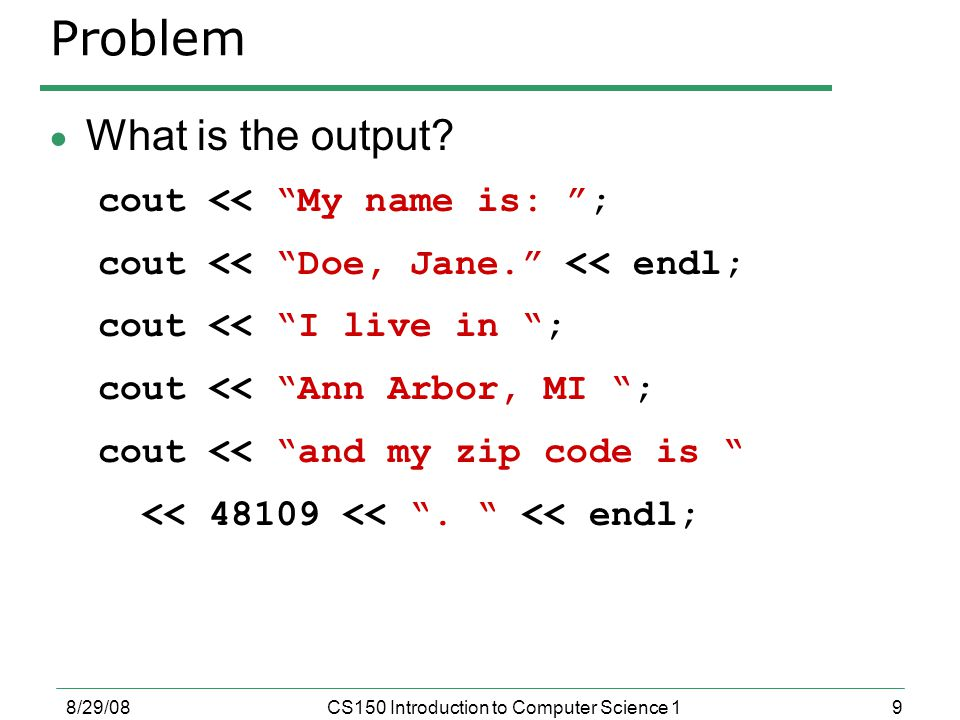 9 8/29/08CS150 Introduction to Computer Science 1 Problem  What is the output.