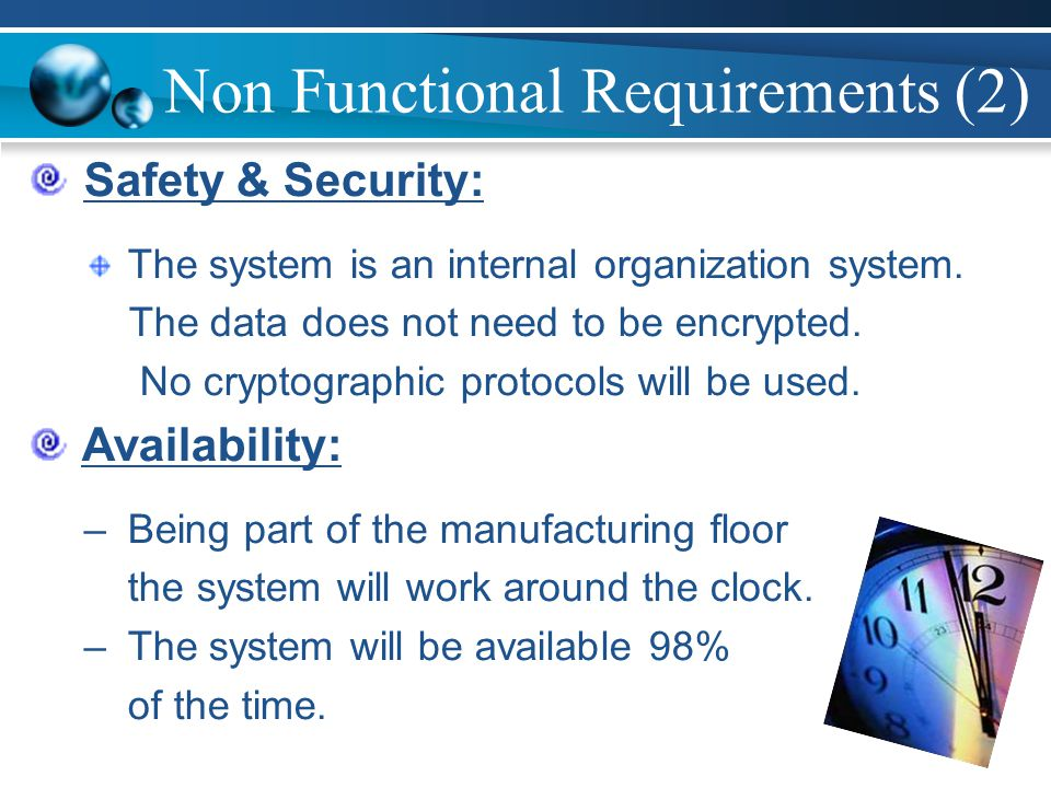 Non Functional Requirements (2) Safety & Security: The system is an internal organization system.