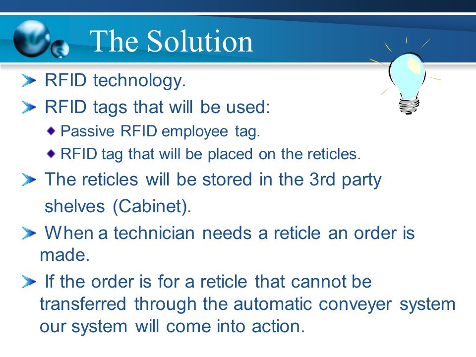 The Solution RFID technology. RFID tags that will be used: Passive RFID employee tag.