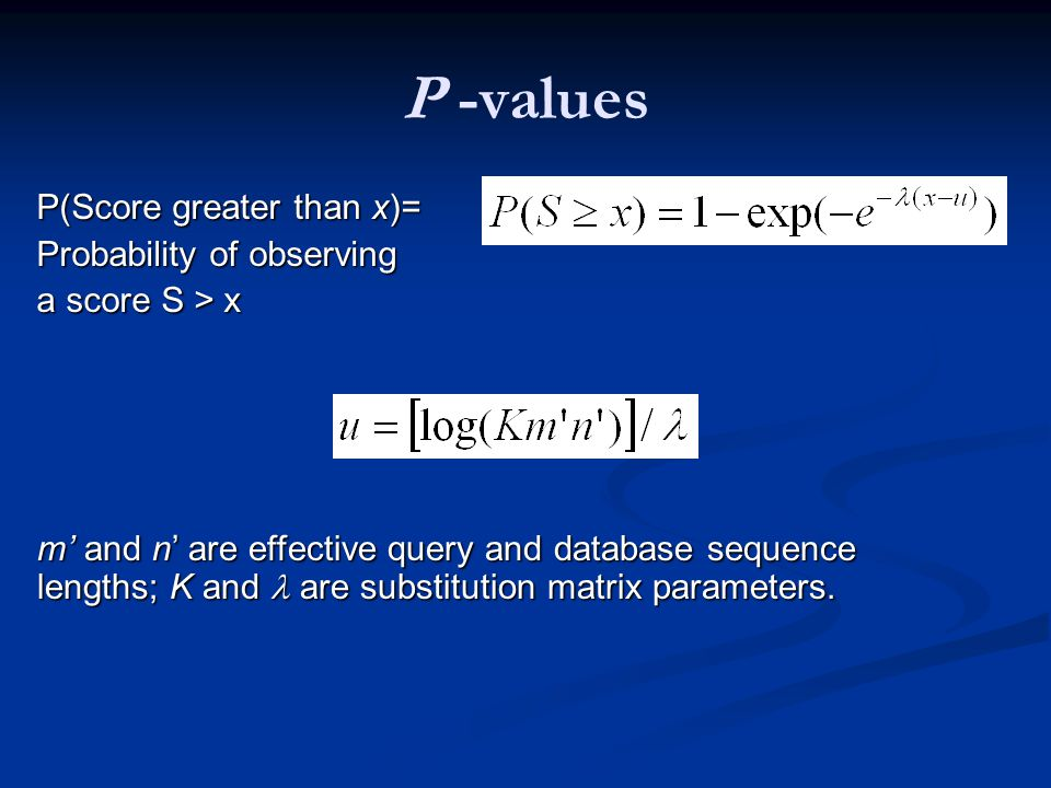 P(Score greater than x)= Probability of observing a score S > x m' and n' are effective query and database sequence lengths; K and are substitution matrix parameters.