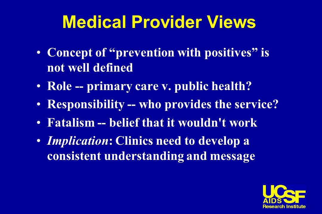 Medical Provider Views Concept of prevention with positives is not well defined Role -- primary care v.